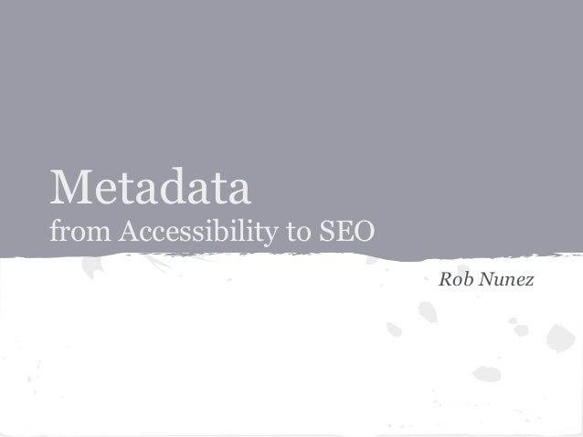 Metadatafrom Accessibility to SEORob Nunez