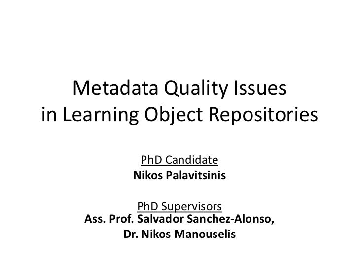 Metadata Quality Issuesin Learning Object Repositories             PhD Candidate            Nikos Palavitsinis            ...