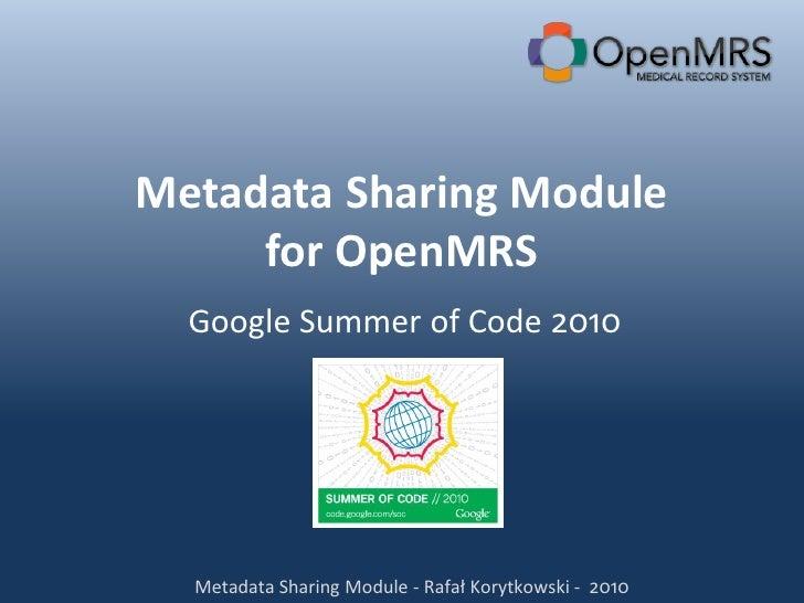 Metadata Sharing Module      for OpenMRS   Google Summer of Code 2010       Metadata Sharing Module - Rafał Korytkowski - ...