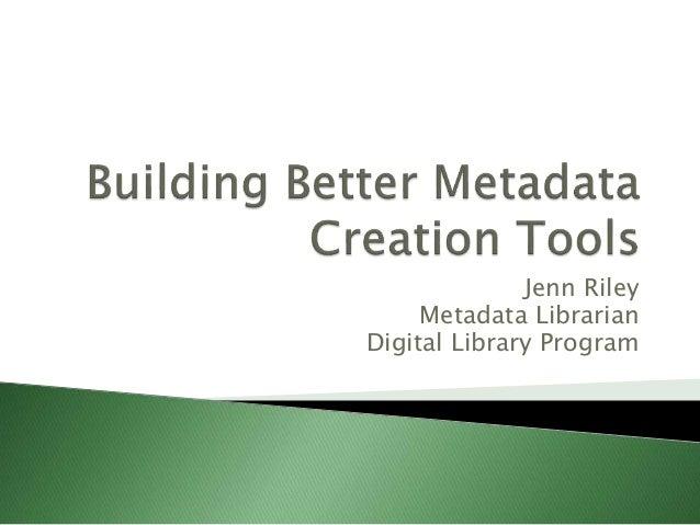 Jenn Riley Metadata Librarian Digital Library Program