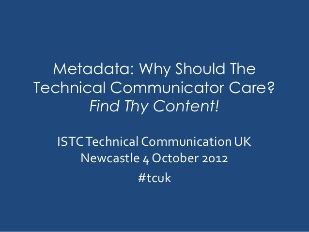 Metadata: Why Should TheTechnical Communicator Care?       Find Thy Content!  ISTC Technical Communication UK      Newcast...