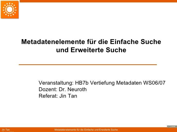 Metadatenelemente für die Einfache Suche und Erweiterte Suche Veranstaltung: HB7b Vertiefung Metadaten WS06/07 Dozent: Dr....