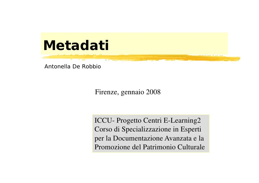 Metadati Antonella De Robbio                     Firenze,                  Firenze gennaio 2008                   ICCU- Pr...