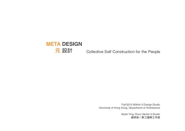 META DESIGN 元 設計 Collective Self Construction for the People Fall 2013 MArch II Design Studio University of Hong Kong, Dep...