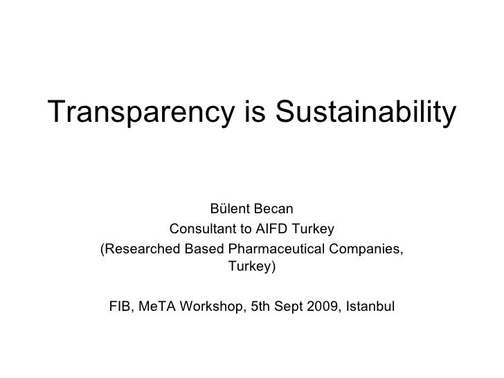 Transparency is Sustainability Bülent Becan Consultant to AIFD Turkey (Researched Based Pharmaceutical Companies, Turkey) ...