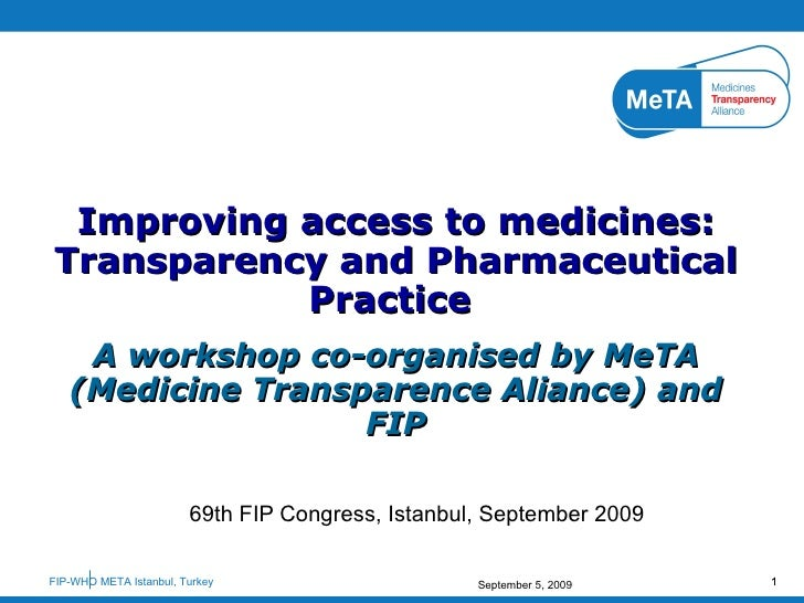 69th FIP Congress, Istanbul, September 2009 Improving access to medicines: Transparency and Pharmaceutical Practice  A wor...