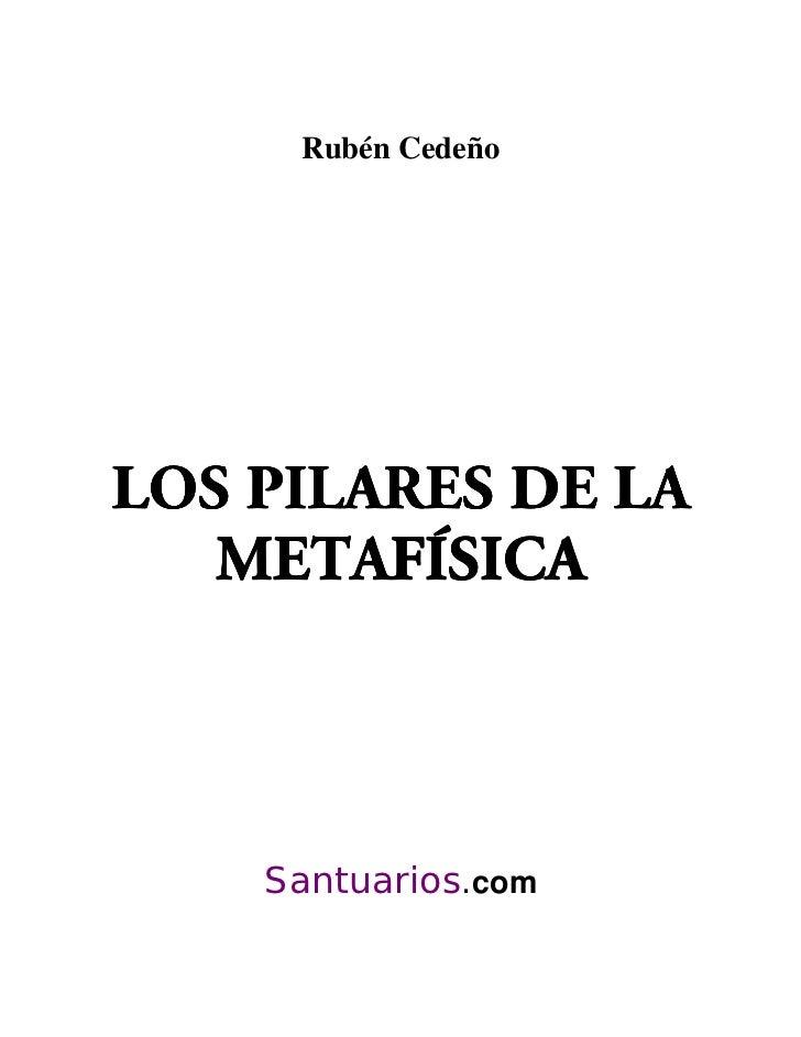 Rubén CedeñoLOS PILARES DE LA   METAFÍSICA    Santuarios.com