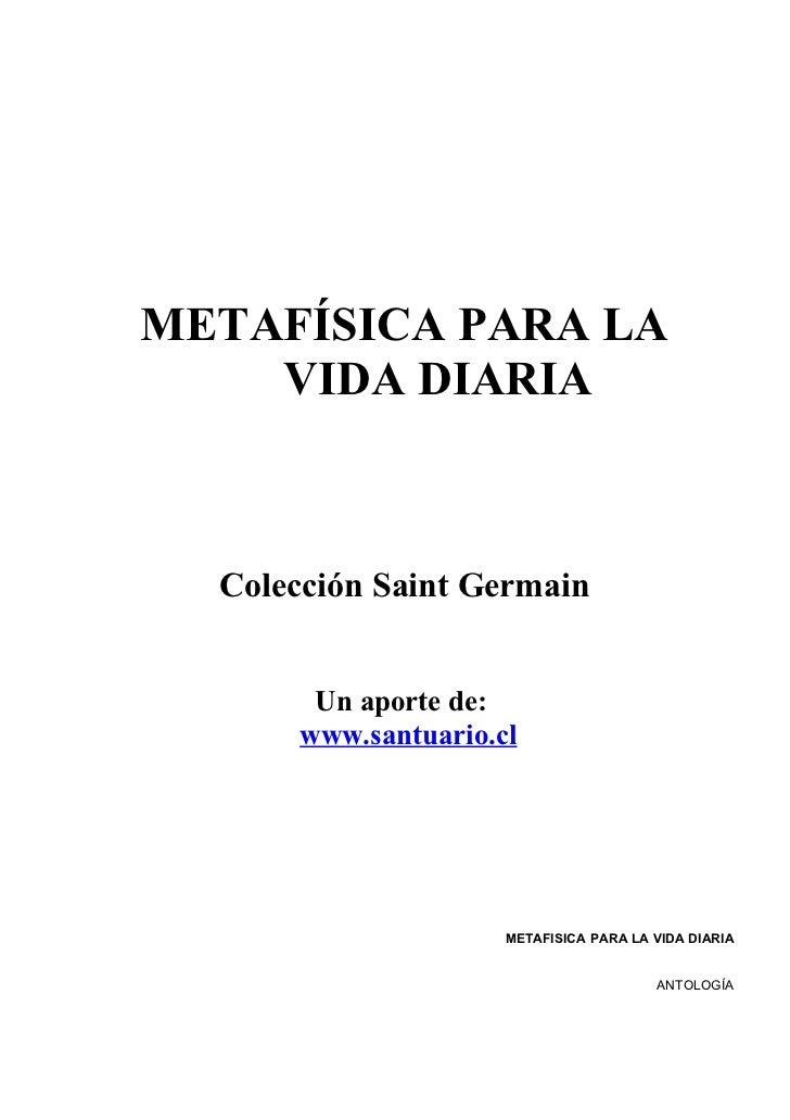 METAFÍSICA PARA LA    VIDA DIARIA  Colección Saint Germain       Un aporte de:      www.santuario.cl                     M...
