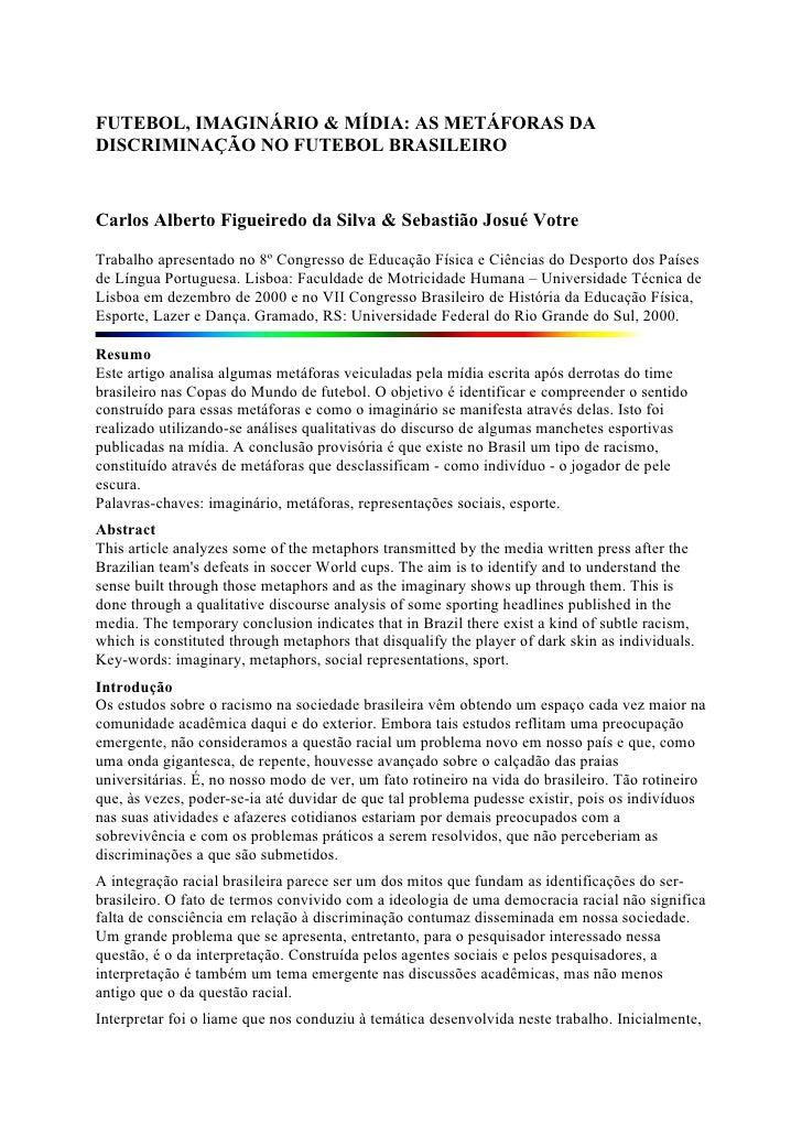 FUTEBOL, IMAGINÁRIO & MÍDIA: AS METÁFORAS DA DISCRIMINAÇÃO NO FUTEBOL BRASILEIRO    Carlos Alberto Figueiredo da Silva & S...