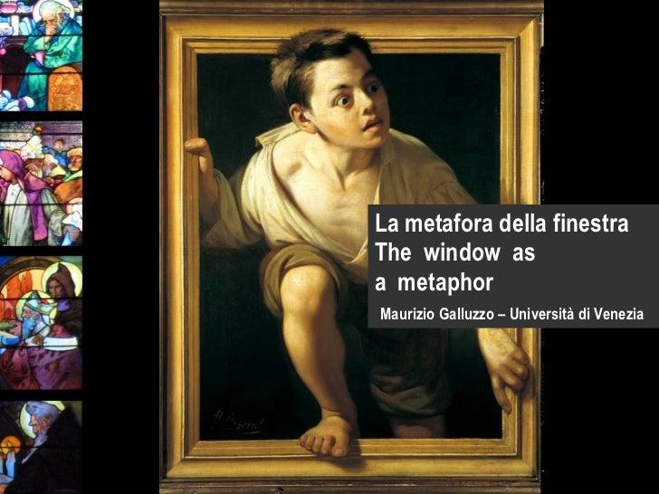 La metafora della finestra Thewindowas ametaphor   Maurizio Galluzzo – Università di Venezia