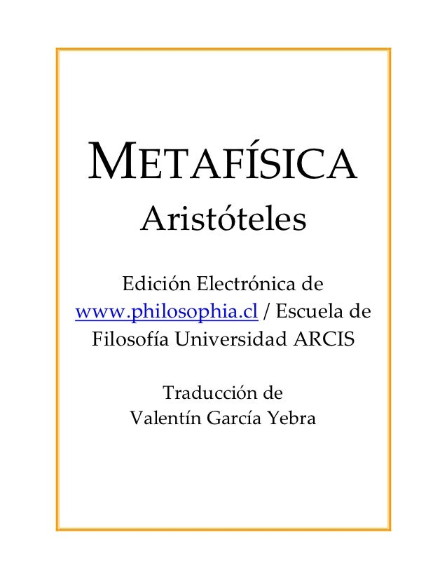 METAFÍSICA      Aristóteles     Edición Electrónica dewww.philosophia.cl / Escuela de Filosofía Universidad ARCIS        T...