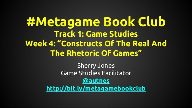 """#Metagame Book Club Track 1: Game Studies Week 4: """"Constructs Of The Real And The Rhetoric Of Games"""" Sherry Jones Game Stu..."""