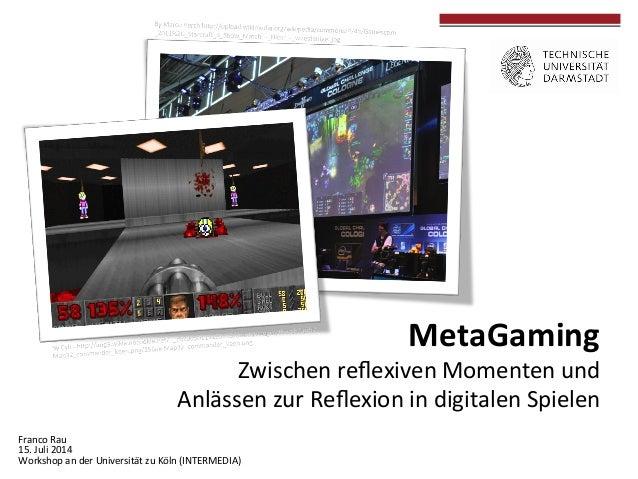 MetaGaming     Zwischen  reflexiven  Momenten  und     Anlässen  zur  Reflexion  in  digitalen...