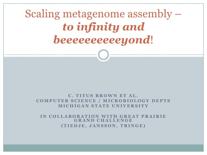 Scaling metagenome assembly –to infinity and beeeeeeeeeeyond!<br />C. Titus Brown et al.<br />Computer Science / Microbiol...
