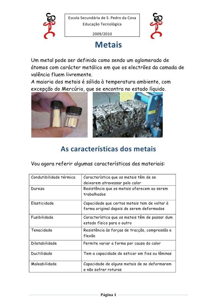 Metais<br />Um metal pode ser definido como sendo um aglomerado de átomos com carácter metálico em que os electrões da cam...