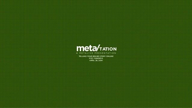 meta tationTATION TELLING YOUR BRAND STORY ONLINE FITC TORONTO APRIL 29, 2014
