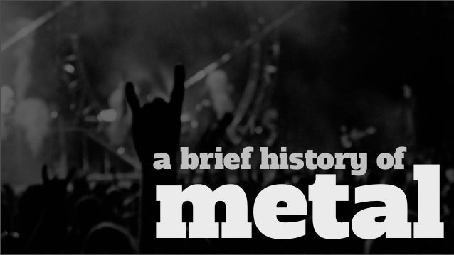 a brief history ofmetal