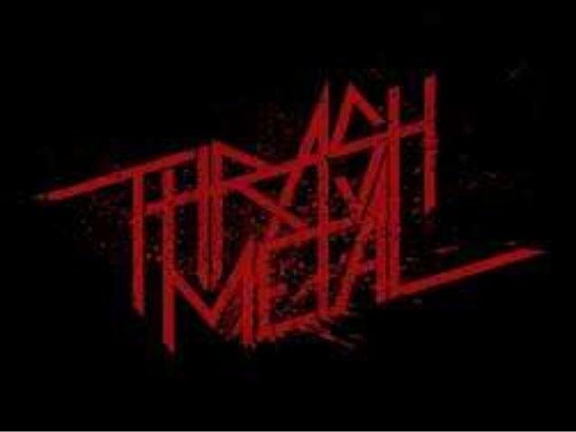 Thrash metal  El thrash metal es un subgénero del heavy metal que se caracteriza generalmente por sus ritmos similares al...
