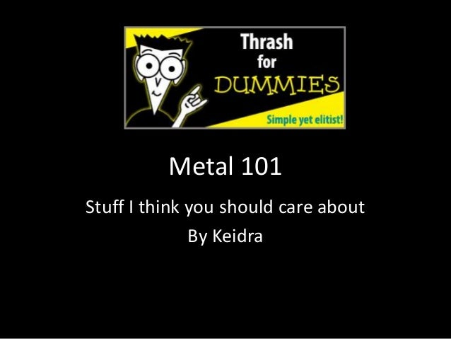 Metal 101 Stuff I think you should care about By Keidra
