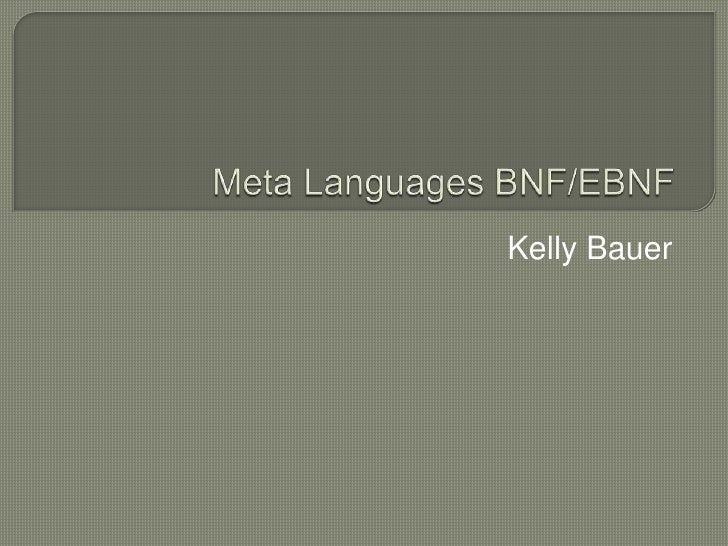 Meta Languages BNF/EBNF<br />Kelly Bauer<br />