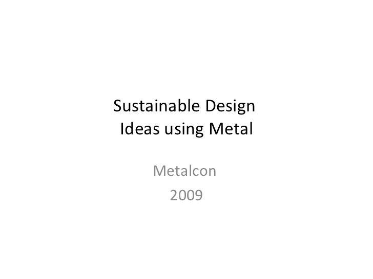 Sustainable Design  Ideas using Metal Metalcon  2009