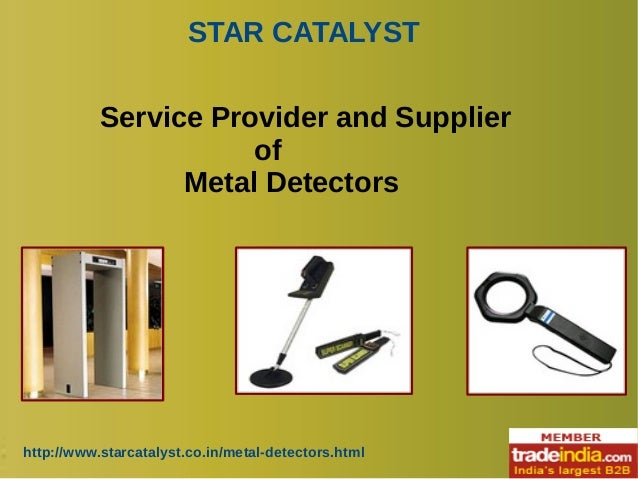 STAR CATALYST http://www.starcatalyst.co.in/metal-detectors.html Service Provider and Supplier of Metal Detectors