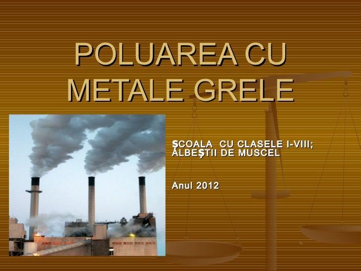 POLUAREA CUMETALE GRELE     ȘCOALA CU CLASELE I-VIII;     ALBE ȘTII DE MUSCEL     Anul 2012