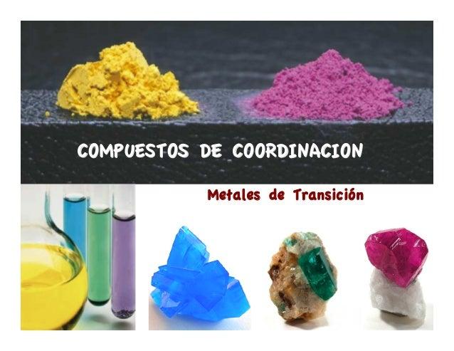 1 COMPUESTOS DE COORDINACIONCOMPUESTOS DE COORDINACION Metales de Transición