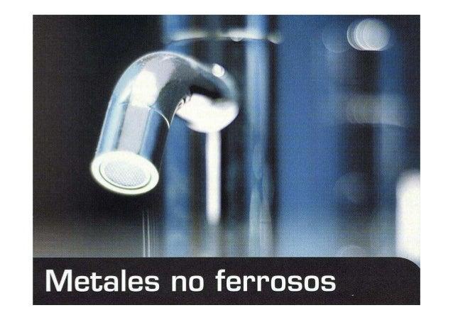 METALES NO FERROSOSComprende todos los metales a excepción del hierroSu utilización no es tan masivas como los productos f...
