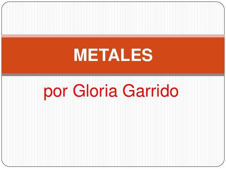Metales por gloria garrido