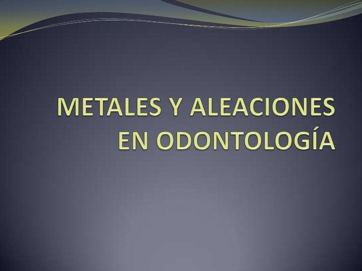 Metales y aleaciones en odontología