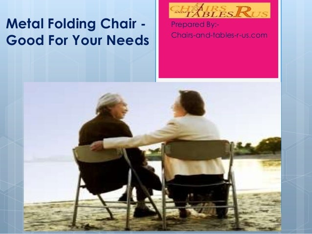Metal Folding Chair Good For Your Needs  Prepared By:Chairs-and-tables-r-us.com