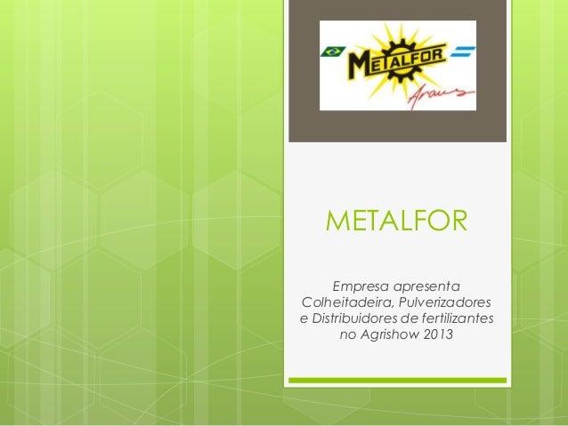 METALFOR Empresa apresenta Colheitadeira, Pulverizadores e Distribuidores de fertilizantes no Agrishow 2013