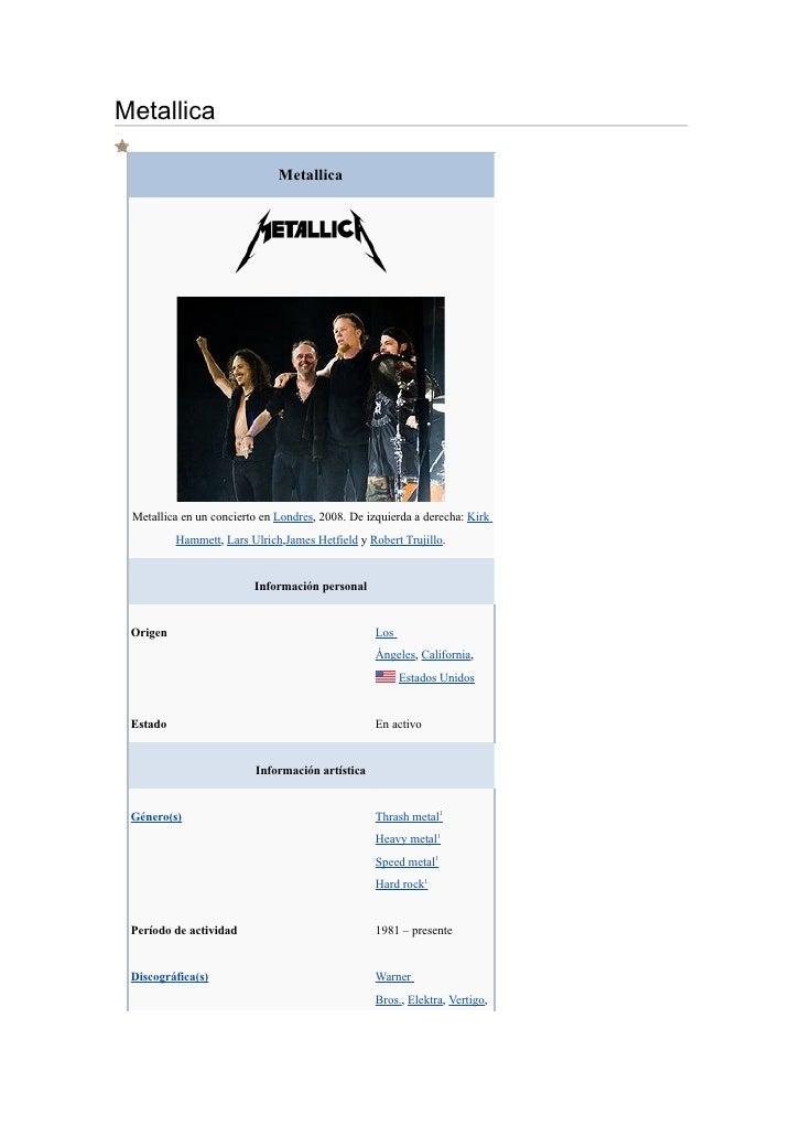 Metallica                              Metallica Metallica en un concierto en Londres, 2008. De izquierda a derecha: Kirk ...