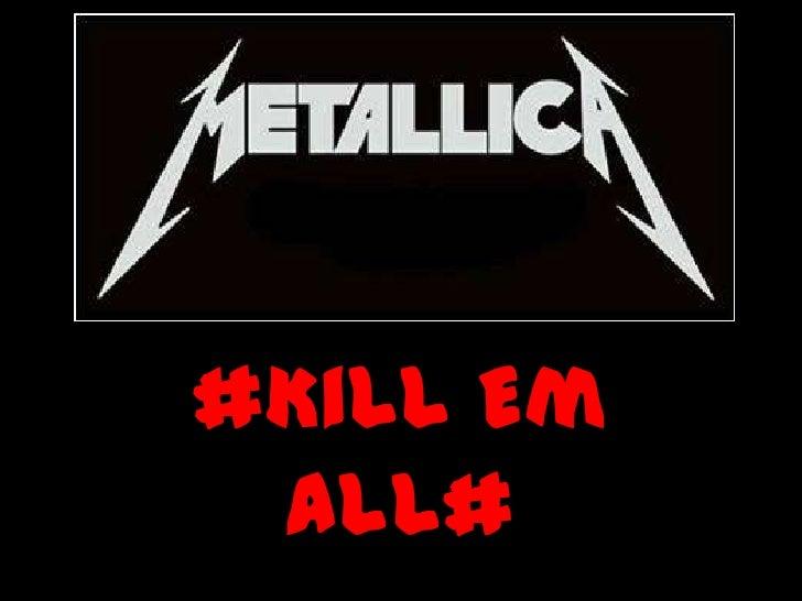 #Kill Em All#