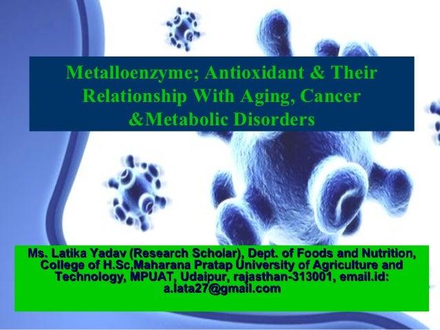 Metalloenzyme; Antioxidant & Their       Relationship With Aging, Cancer             &Metabolic DisordersMs. Latika Yadav ...