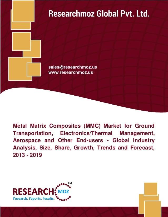 Metal Matrix Composites (MMC) Market Researchmoz Global Pvt. Ltd. 1 Metal Matrix Composites (MMC) Market for Ground Transp...