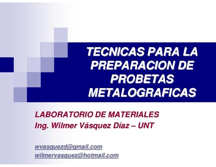 TECNICAS PARA LA                 PREPARACION DE                    PROBETAS                METALOGRAFICAS LABORATORIO DE M...
