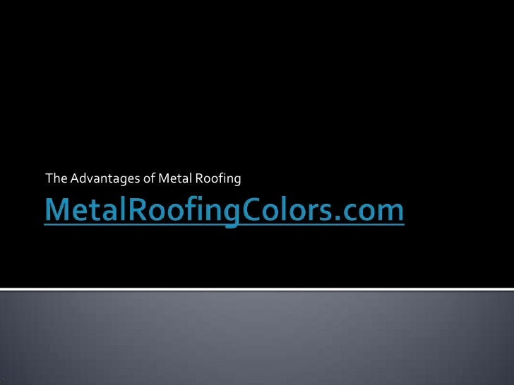 Metal Roofing Colors--Advantages of Metal Roofing