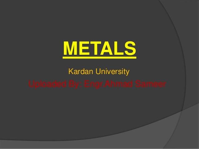 METALS Kardan University Uploaded By: Engr.Ahmad Sameer