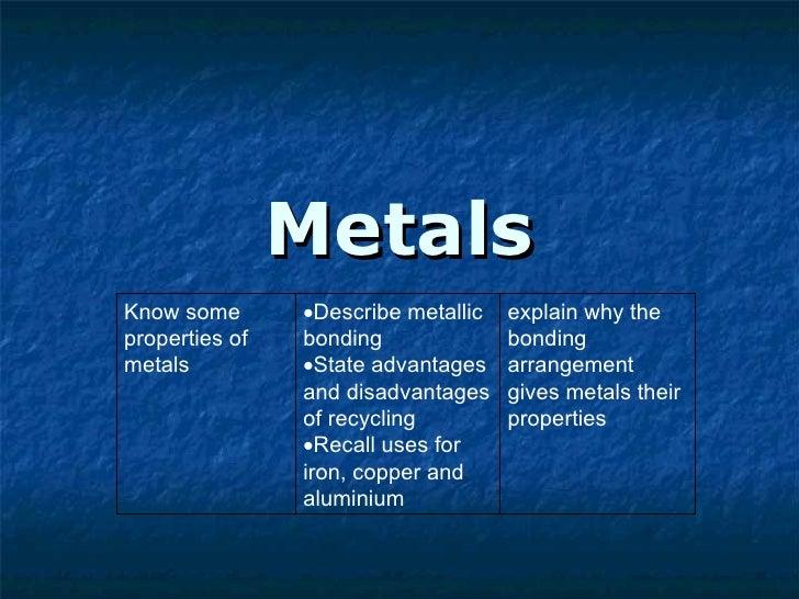 Metals explain why the bonding arrangement gives metals their properties <ul><li>Describe metallic bonding </li></ul><ul><...