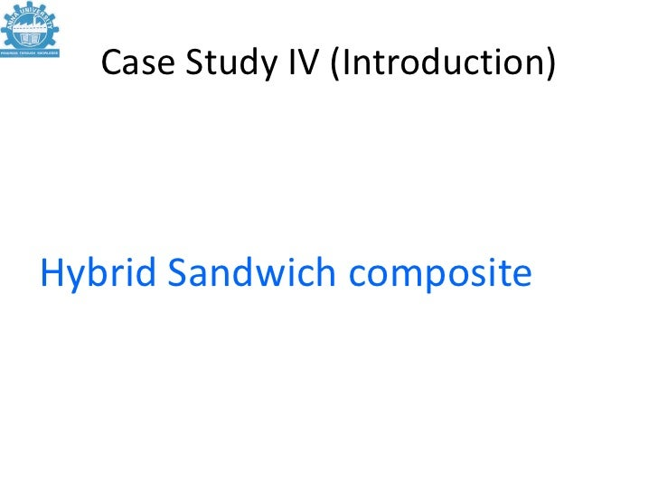 Case Study IV (Introduction)Hybrid Sandwich composite