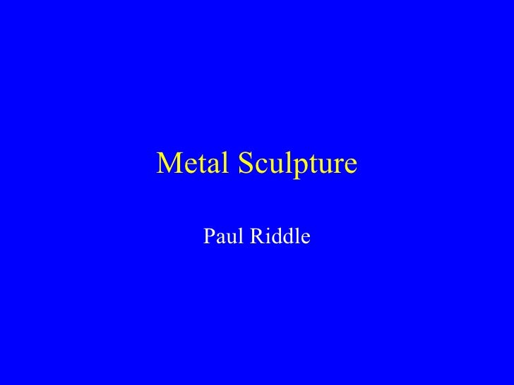 Metal Sculpture Paul Riddle