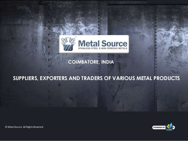 COIMBATORE, INDIA       SUPPLIERS, EXPORTERS AND TRADERS OF VARIOUS METAL PRODUCTS© Metal Source. All Rights Reserved