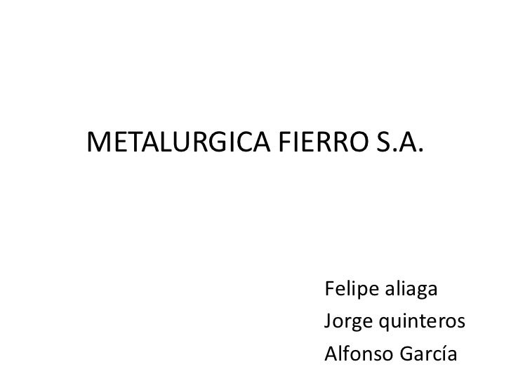 METALURGICA FIERRO S.A.<br />Felipe aliaga <br />Jorge quinteros<br />Alfonso García<br />