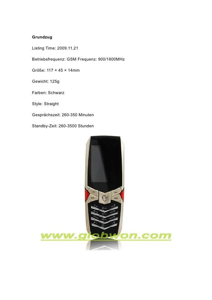 Grundzug  Listing Time: 2009.11.21  Betriebsfrequenz: GSM Frequenz: 900/1800MHz  Größe: 117 × 45 × 14mm  Gewicht: 125g  Fa...