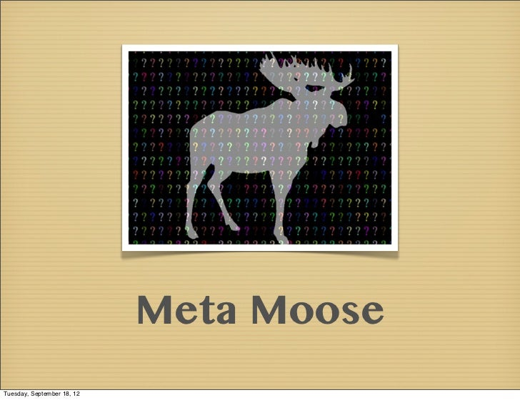 Meta MooseTuesday, September 18, 12