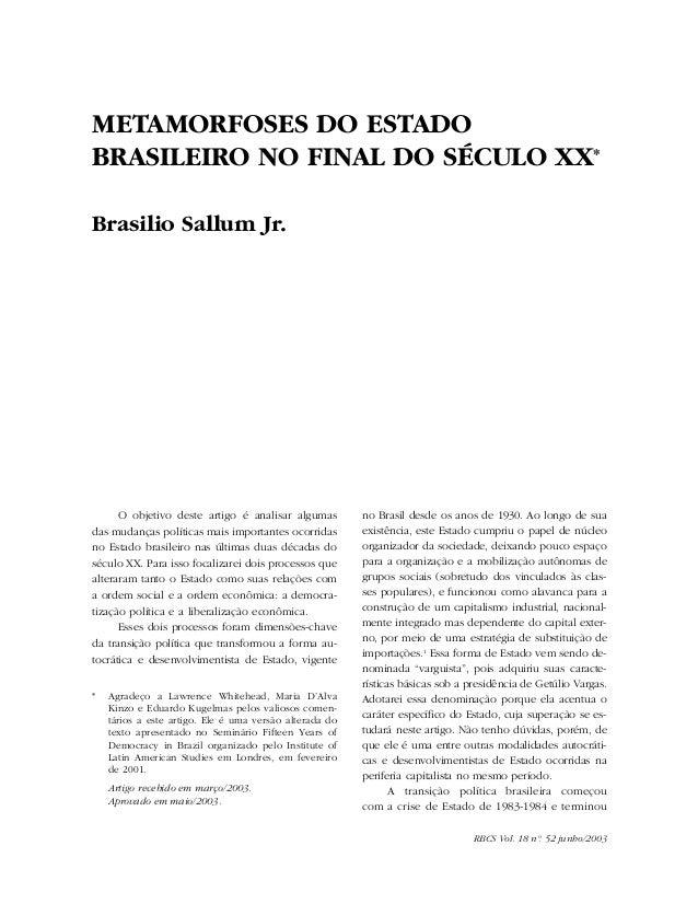 O objetivo deste artigo é analisar algumas das mudanças políticas mais importantes ocorridas no Estado brasileiro nas últi...