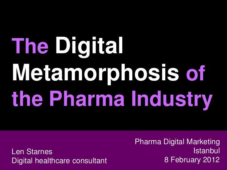 The DigitalMetamorphosis ofthe Pharma Industry                                Pharma Digital Marketing Len StarnesLen Star...
