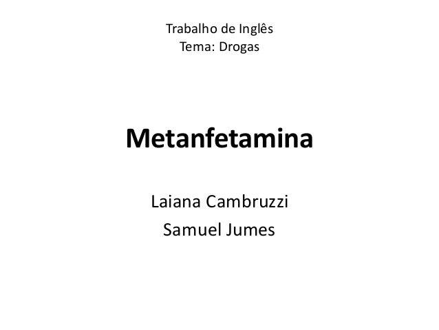 Trabalho de Inglês  Tema: Drogas  Metanfetamina  Laiana Cambruzzi  Samuel Jumes